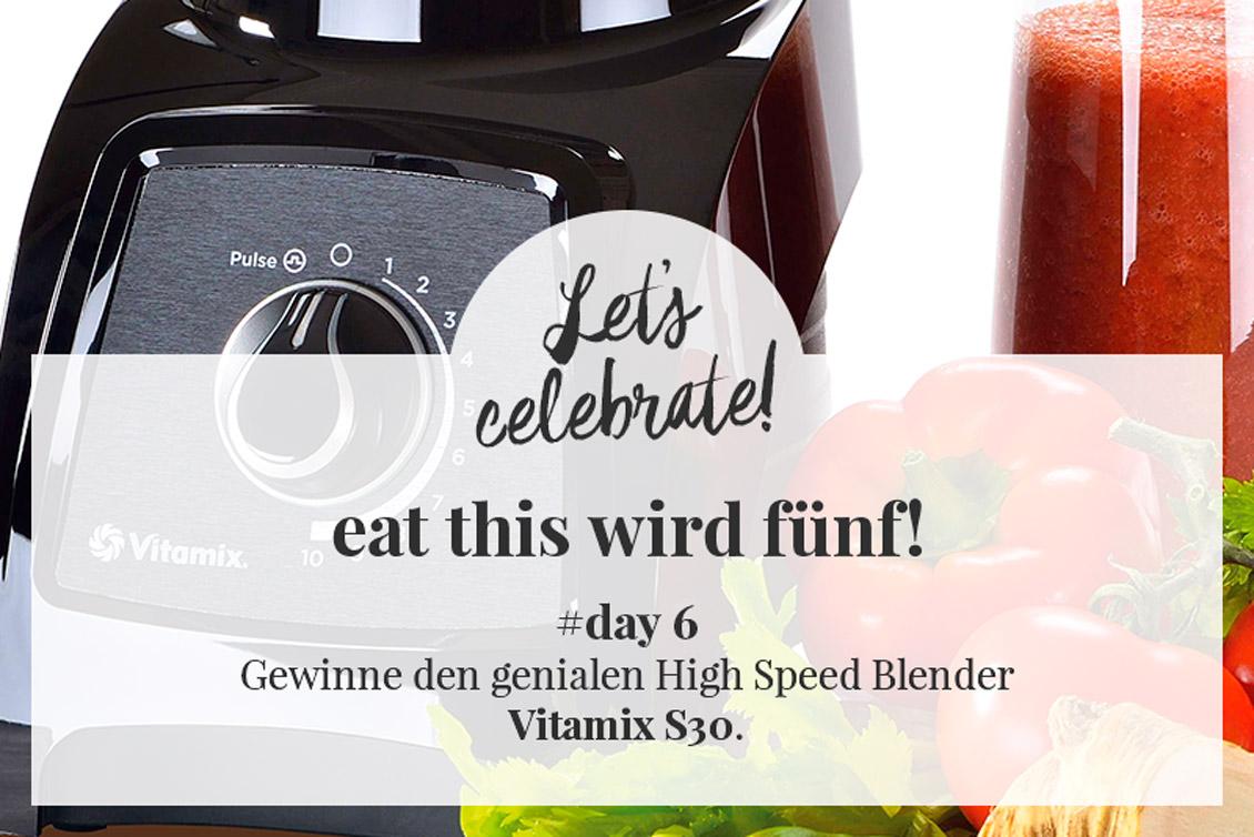 eat this wird fünf! Gewinne den genialen High Speed Blender Vitamix S30